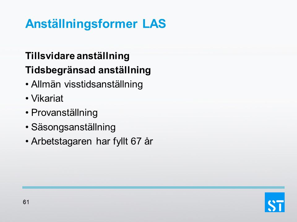 61 Anställningsformer LAS Tillsvidare anställning Tidsbegränsad anställning Allmän visstidsanställning Vikariat Provanställning Säsongsanställning Arb
