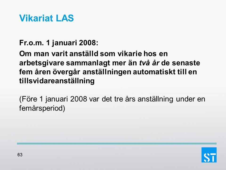 63 Vikariat LAS Fr.o.m. 1 januari 2008: Om man varit anställd som vikarie hos en arbetsgivare sammanlagt mer än två år de senaste fem åren övergår ans