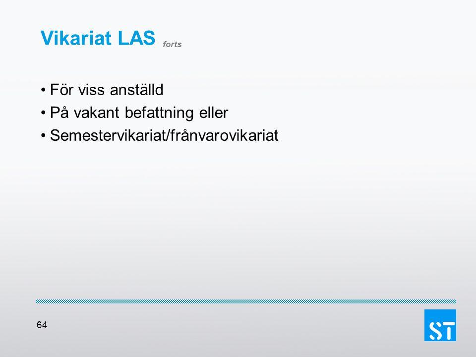 64 Vikariat LAS forts För viss anställd På vakant befattning eller Semestervikariat/frånvarovikariat
