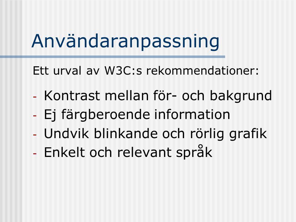 Användaranpassning Ett urval av W3C:s rekommendationer: - Kontrast mellan för- och bakgrund - Ej färgberoende information - Undvik blinkande och rörli