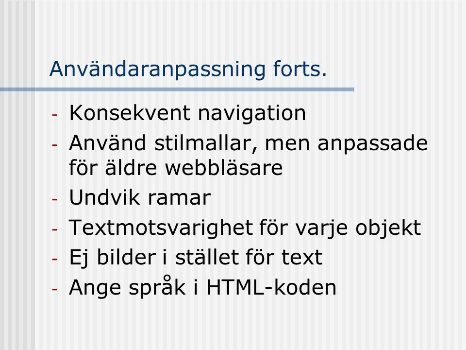 Användaranpassning forts. - Konsekvent navigation - Använd stilmallar, men anpassade för äldre webbläsare - Undvik ramar - Textmotsvarighet för varje