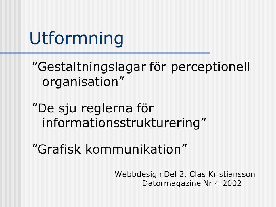 """Utformning """"Gestaltningslagar för perceptionell organisation"""" """"De sju reglerna för informationsstrukturering"""" """"Grafisk kommunikation"""" Webbdesign Del 2"""