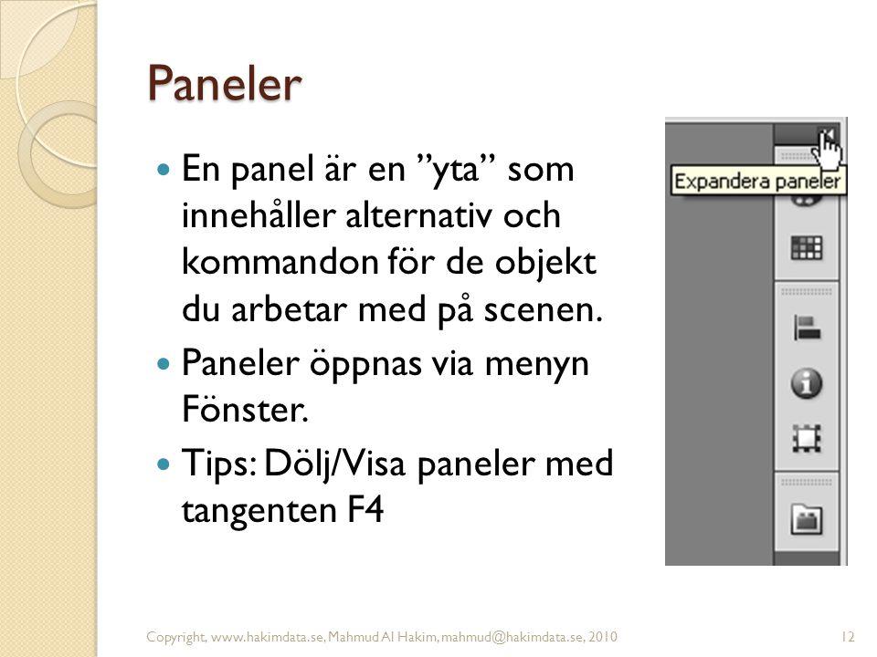 """Paneler En panel är en """"yta"""" som innehåller alternativ och kommandon för de objekt du arbetar med på scenen. Paneler öppnas via menyn Fönster. Tips: D"""