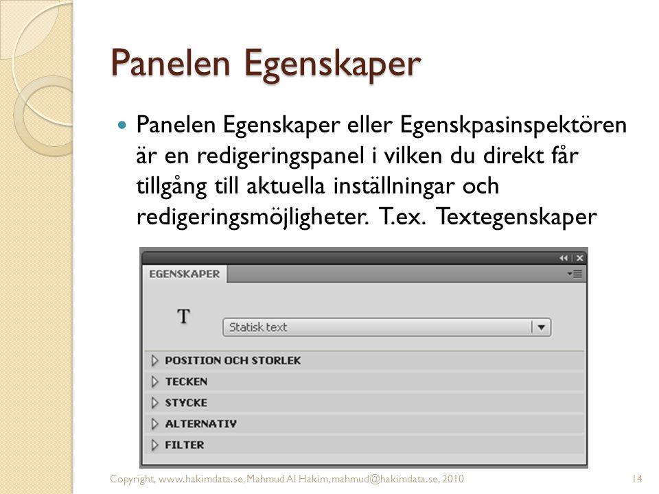 Panelen Egenskaper Panelen Egenskaper eller Egenskpasinspektören är en redigeringspanel i vilken du direkt får tillgång till aktuella inställningar oc