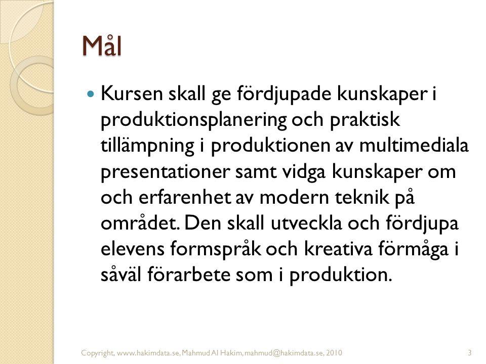 Mål Kursen skall ge fördjupade kunskaper i produktionsplanering och praktisk tillämpning i produktionen av multimediala presentationer samt vidga kuns