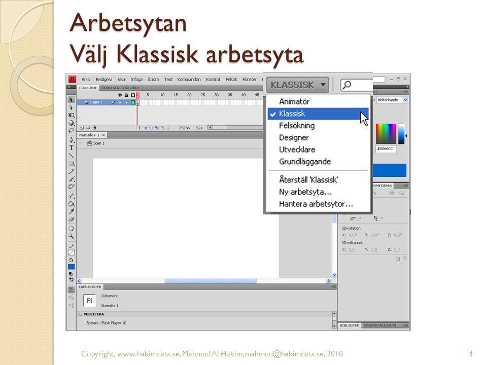 Arbetsytan Välj Klassisk arbetsyta 4Copyright, www.hakimdata.se, Mahmud Al Hakim, mahmud@hakimdata.se, 2010