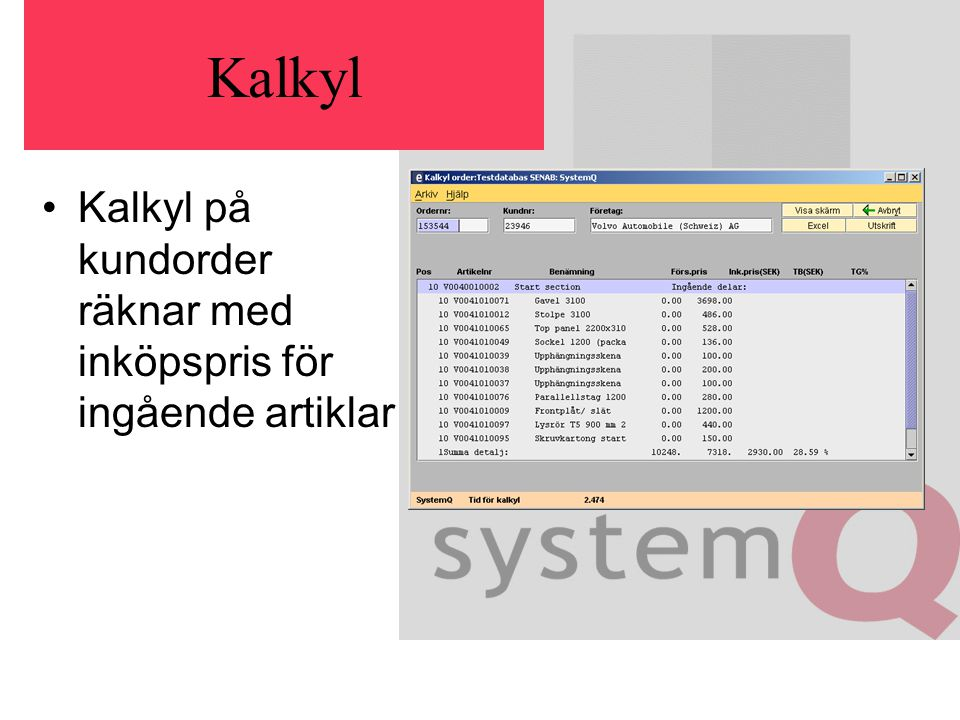 Kalkyl Kalkyl på kundorder räknar med inköpspris för ingående artiklar