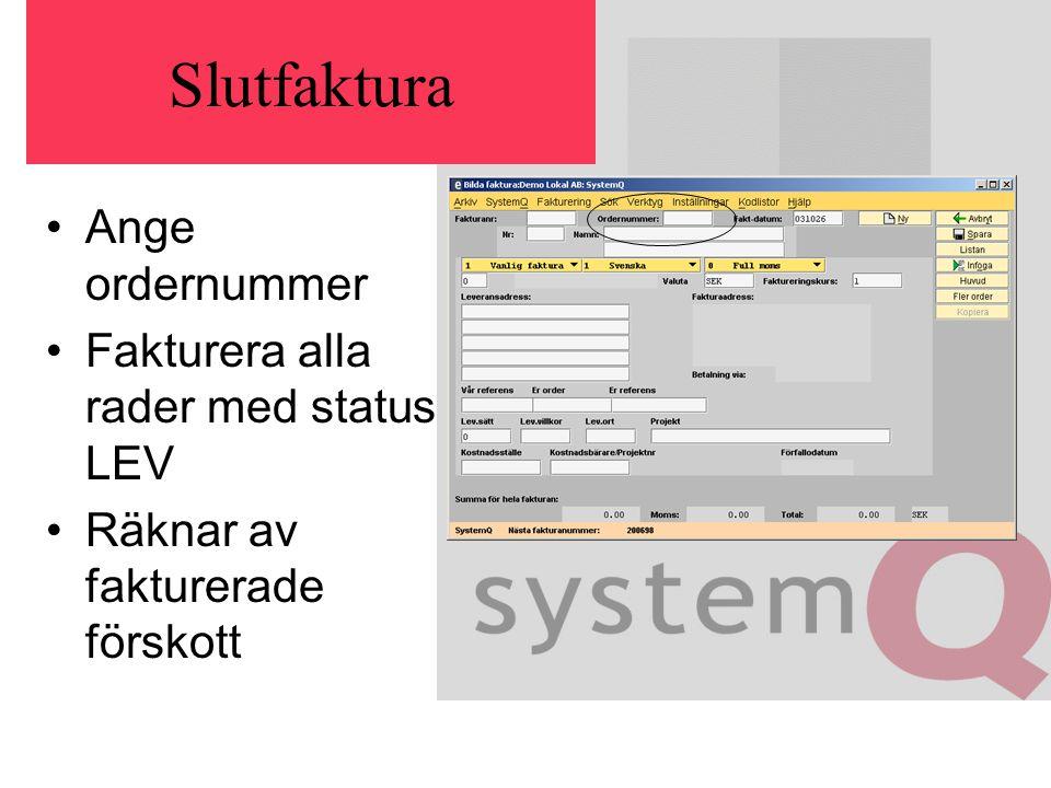 Slutfaktura Ange ordernummer Fakturera alla rader med status LEV Räknar av fakturerade förskott
