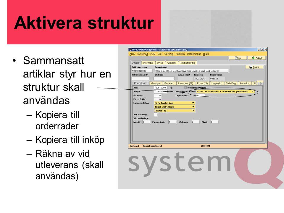 Aktivera struktur Sammansatt artiklar styr hur en struktur skall användas –Kopiera till orderrader –Kopiera till inköp –Räkna av vid utleverans (skall användas)
