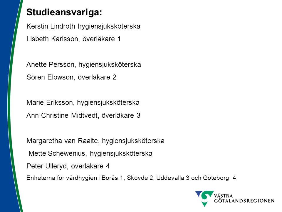Studieansvariga: Kerstin Lindroth hygiensjuksköterska Lisbeth Karlsson, överläkare 1 Anette Persson, hygiensjuksköterska Sören Elowson, överläkare 2 M