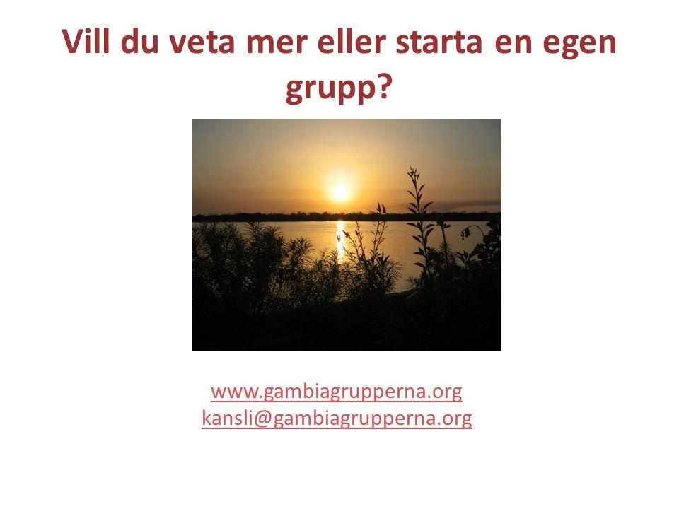 Vill du veta mer eller starta en egen grupp www.gambiagrupperna.org kansli@gambiagrupperna.org