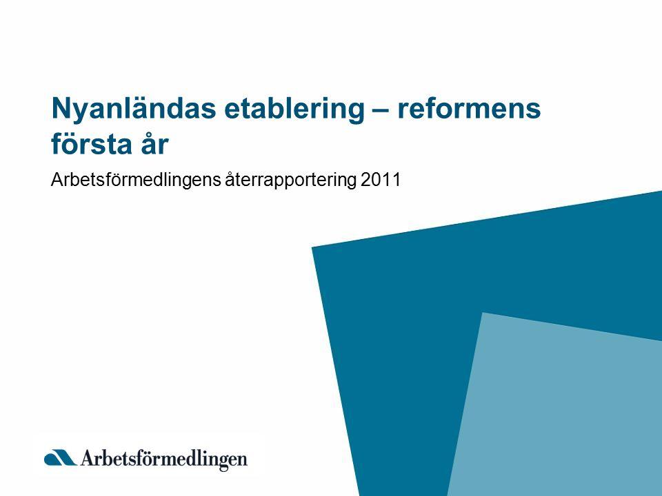 Nyanländas etablering – reformens första år Arbetsförmedlingens återrapportering 2011