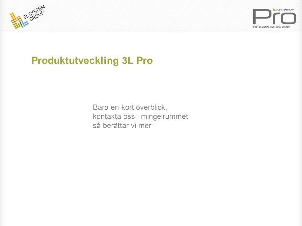 Produktutveckling 3L Pro Bara en kort överblick, kontakta oss i mingelrummet så berättar vi mer