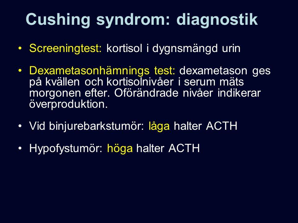 Cushing syndrom: diagnostik Screeningtest: kortisol i dygnsmängd urin Dexametasonhämnings test: dexametason ges på kvällen och kortisolnivåer i serum