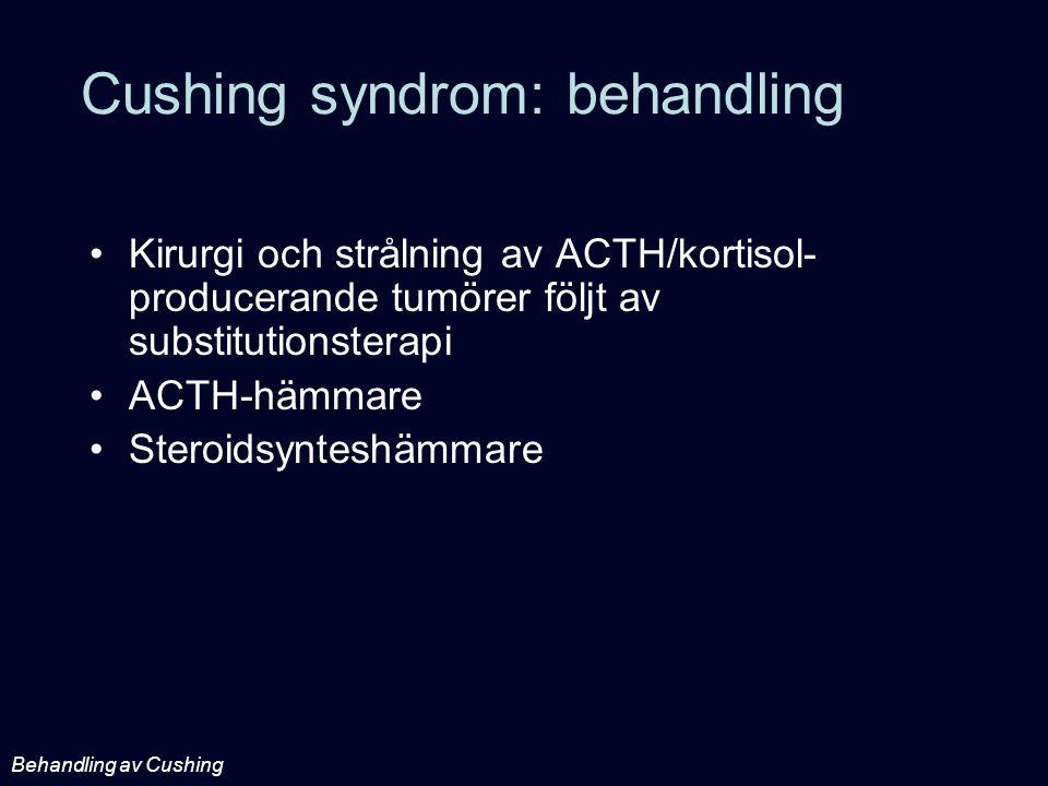Cushing syndrom: behandling Kirurgi och strålning av ACTH/kortisol- producerande tumörer följt av substitutionsterapi ACTH-hämmare Steroidsynteshämmar