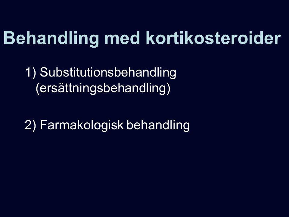 Behandling med kortikosteroider 1) Substitutionsbehandling (ersättningsbehandling) 2) Farmakologisk behandling