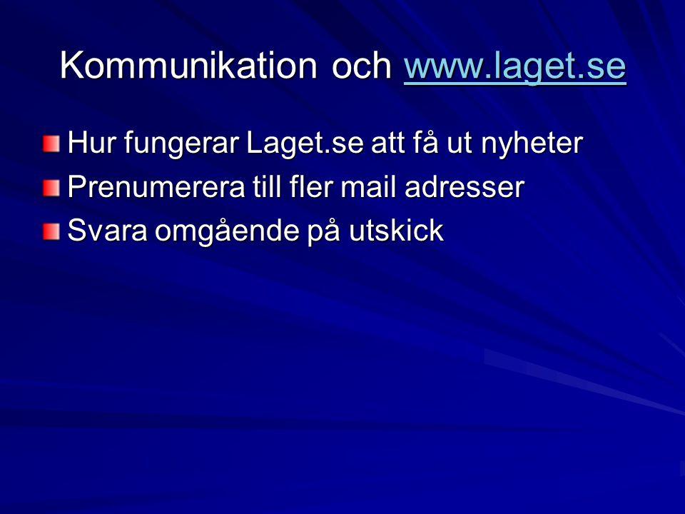Kommunikation och www.laget.se www.laget.se Hur fungerar Laget.se att få ut nyheter Prenumerera till fler mail adresser Svara omgående på utskick