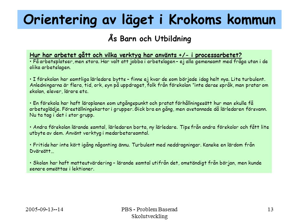 2005-09-13--14PBS - Problem Baserad Skolutveckling 13 Ås Barn och Utbildning Hur har arbetet gått och vilka verktyg har använts +/- i processarbetet?