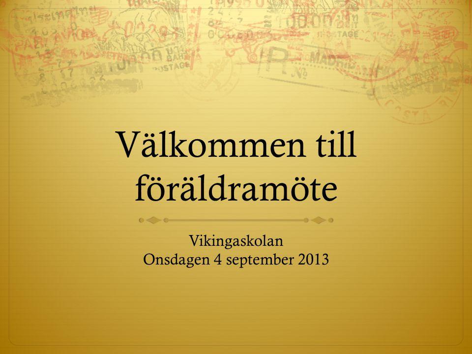 Välkommen till föräldramöte Vikingaskolan Onsdagen 4 september 2013