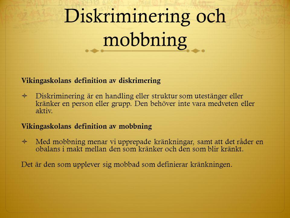 Diskriminering och mobbning Vikingaskolans definition av diskrimering  Diskriminering är en handling eller struktur som utestänger eller kränker en p
