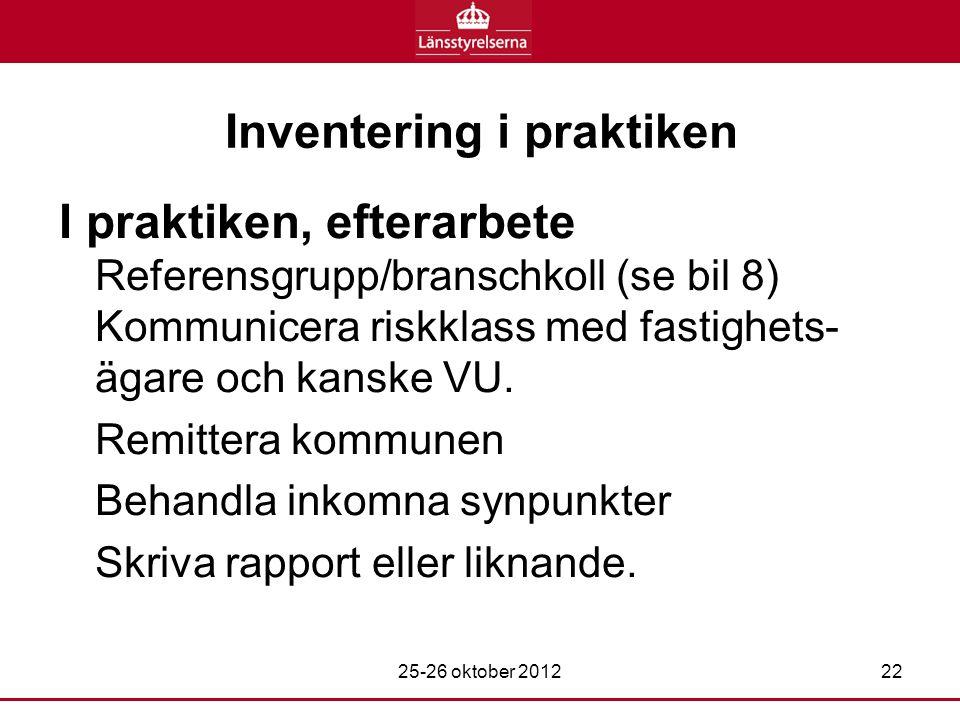 Inventering i praktiken I praktiken, efterarbete Referensgrupp/branschkoll (se bil 8) Kommunicera riskklass med fastighets- ägare och kanske VU.