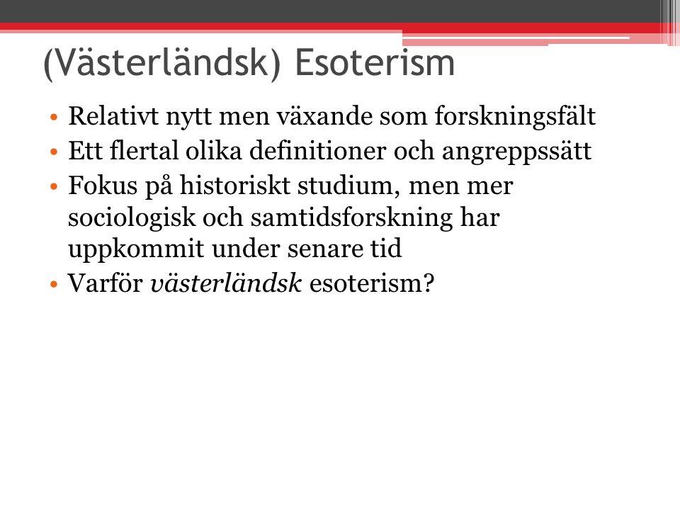 (Västerländsk) Esoterism Relativt nytt men växande som forskningsfält Ett flertal olika definitioner och angreppssätt Fokus på historiskt studium, men mer sociologisk och samtidsforskning har uppkommit under senare tid Varför västerländsk esoterism