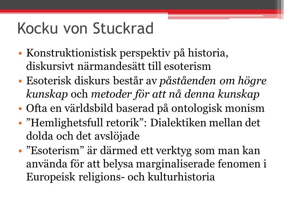 Kocku von Stuckrad Konstruktionistisk perspektiv på historia, diskursivt närmandesätt till esoterism Esoterisk diskurs består av påståenden om högre kunskap och metoder för att nå denna kunskap Ofta en världsbild baserad på ontologisk monism Hemlighetsfull retorik : Dialektiken mellan det dolda och det avslöjade Esoterism är därmed ett verktyg som man kan använda för att belysa marginaliserade fenomen i Europeisk religions- och kulturhistoria