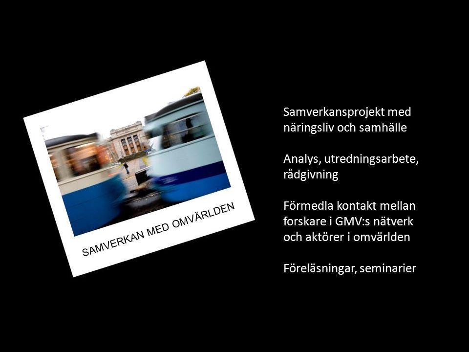 Samverkansprojekt med näringsliv och samhälle Analys, utredningsarbete, rådgivning Förmedla kontakt mellan forskare i GMV:s nätverk och aktörer i omvärlden Föreläsningar, seminarier SAMVERKAN MED OMVÄRLDEN