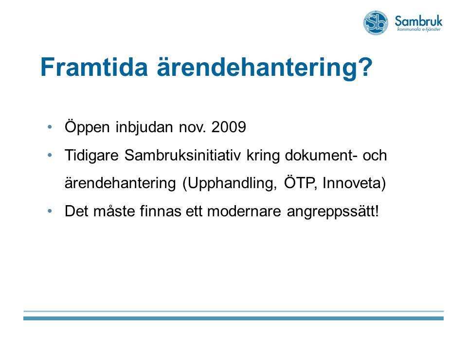 Framtida ärendehantering? Öppen inbjudan nov. 2009 Tidigare Sambruksinitiativ kring dokument- och ärendehantering (Upphandling, ÖTP, Innoveta) Det mås