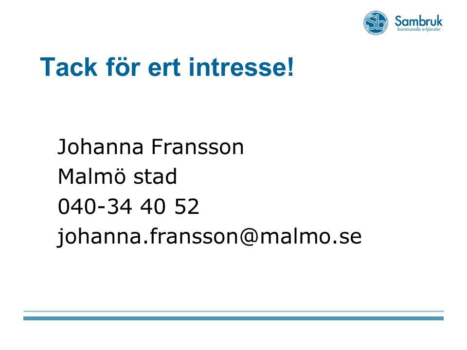 Tack för ert intresse! Johanna Fransson Malmö stad 040-34 40 52 johanna.fransson@malmo.se