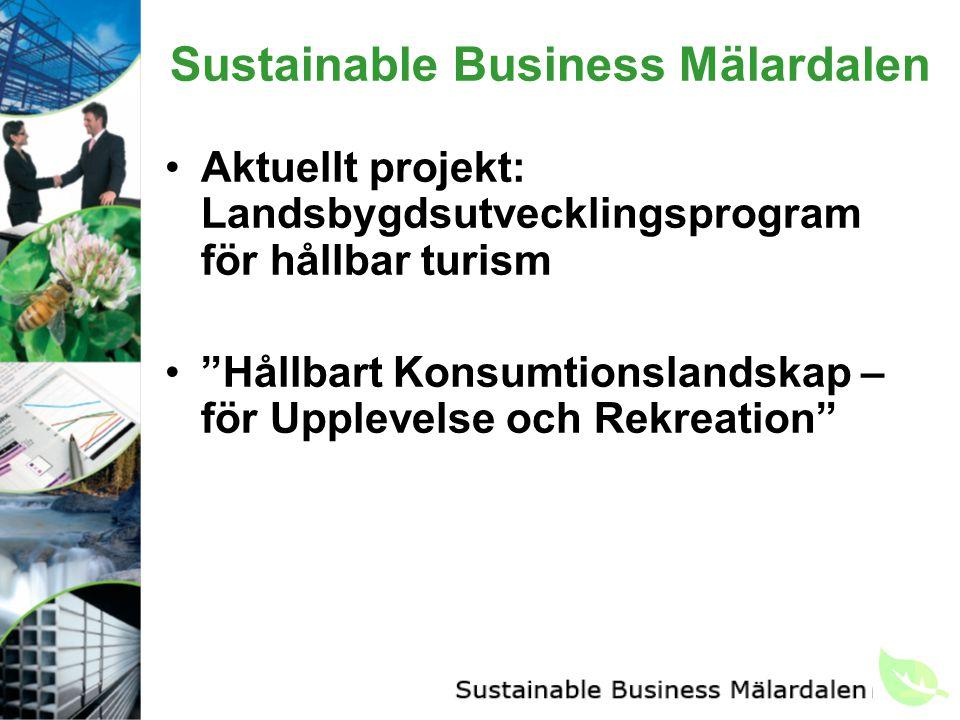 Sustainable Business Mälardalen Aktuellt projekt: Landsbygdsutvecklingsprogram för hållbar turism Hållbart Konsumtionslandskap – för Upplevelse och Rekreation