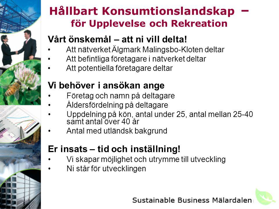 Hållbart Konsumtionslandskap – för Upplevelse och Rekreation Vårt önskemål – att ni vill delta.