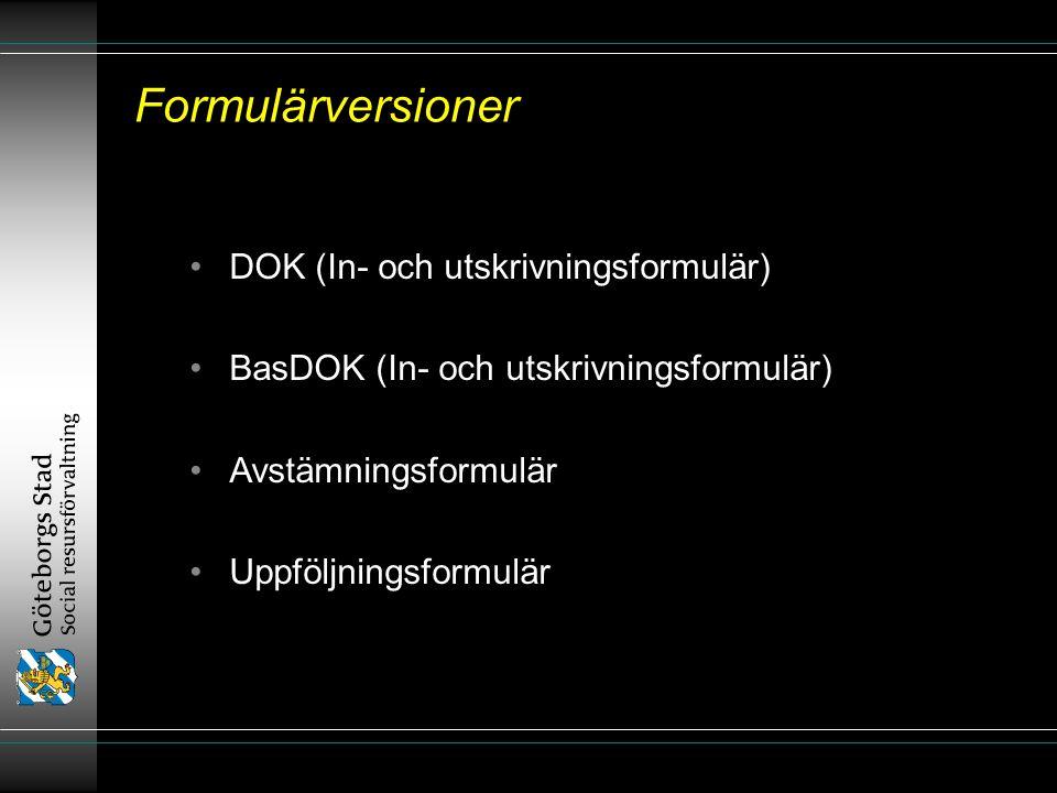 Formulärversioner DOK (In- och utskrivningsformulär) BasDOK (In- och utskrivningsformulär) Avstämningsformulär Uppföljningsformulär DOK (In- och utskrivningsformulär) BasDOK (In- och utskrivningsformulär) Avstämningsformulär Uppföljningsformulär