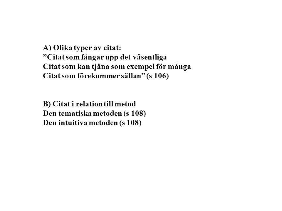A) Olika typer av citat: Citat som fångar upp det väsentliga Citat som kan tjäna som exempel för många Citat som förekommer sällan (s 106) B) Citat i relation till metod Den tematiska metoden (s 108) Den intuitiva metoden (s 108)