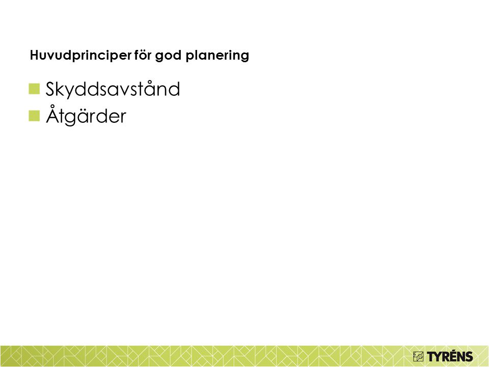 Huvudprinciper för god planering Skyddsavstånd Åtgärder