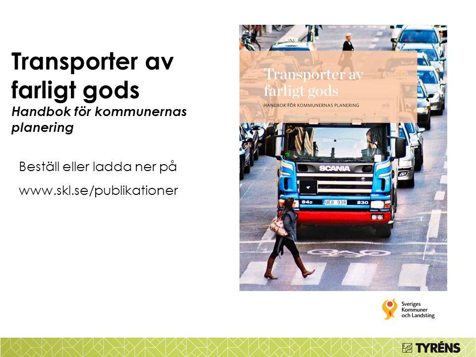 Transporter av farligt gods Handbok för kommunernas planering Beställ eller ladda ner på www.skl.se/publikationer