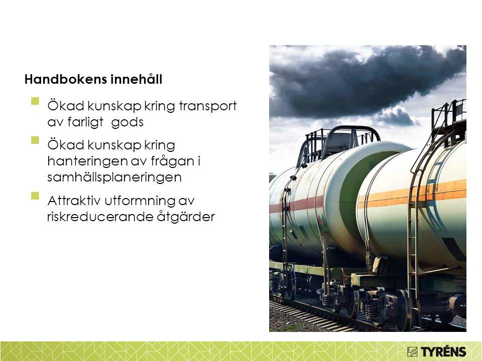 Handbokens innehåll  Ökad kunskap kring transport av farligt gods  Ökad kunskap kring hanteringen av frågan i samhällsplaneringen  Attraktiv utform