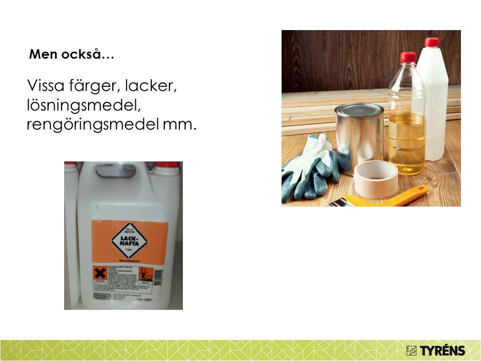 Men också… Vissa färger, lacker, lösningsmedel, rengöringsmedel mm.
