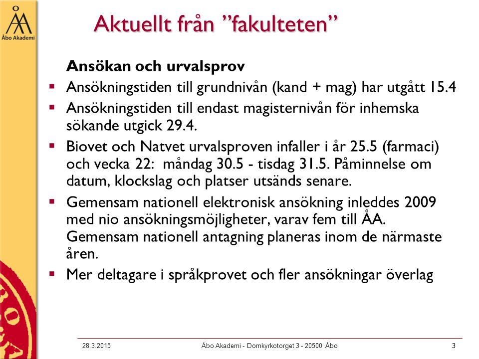 3 28.3.2015Åbo Akademi - Domkyrkotorget 3 - 20500 Åbo3 Aktuellt från fakulteten Ansökan och urvalsprov  Ansökningstiden till grundnivån (kand + mag) har utgått 15.4  Ansökningstiden till endast magisternivån för inhemska sökande utgick 29.4.
