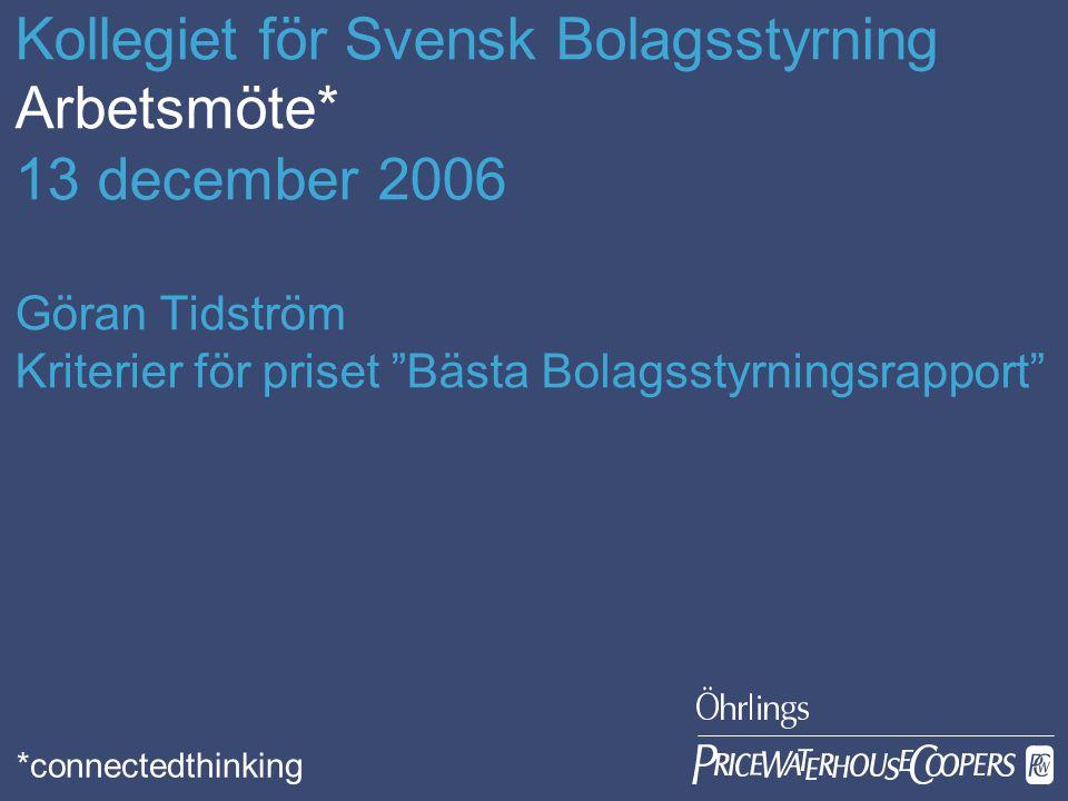 Kollegiet för Svensk Bolagsstyrning Arbetsmöte* 13 december 2006 Göran Tidström Kriterier för priset Bästa Bolagsstyrningsrapport *connectedthinking