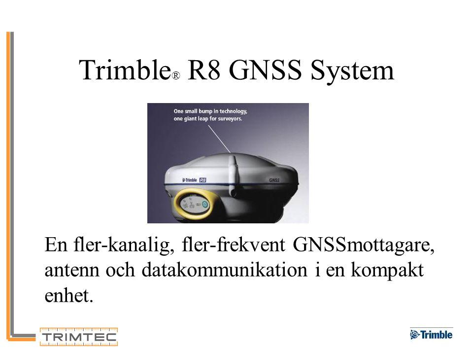 Trimble ® R8 GNSS System En fler-kanalig, fler-frekvent GNSSmottagare, antenn och datakommunikation i en kompakt enhet.