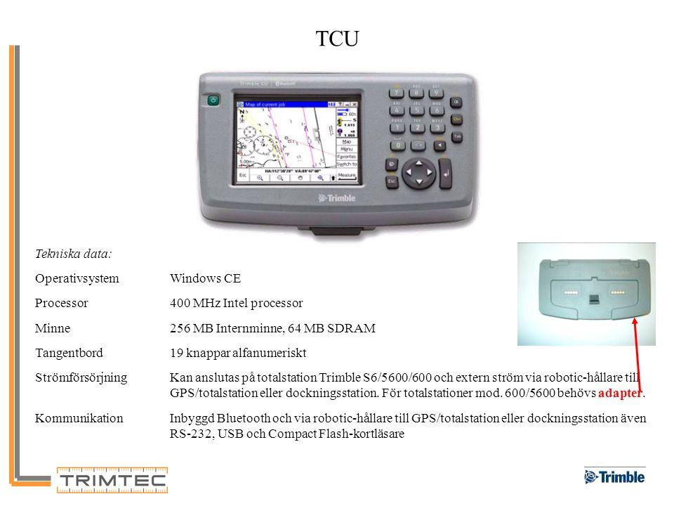 TCU Tekniska data: OperativsystemWindows CE Processor400 MHz Intel processor Minne256 MB Internminne, 64 MB SDRAM Tangentbord19 knappar alfanumeriskt