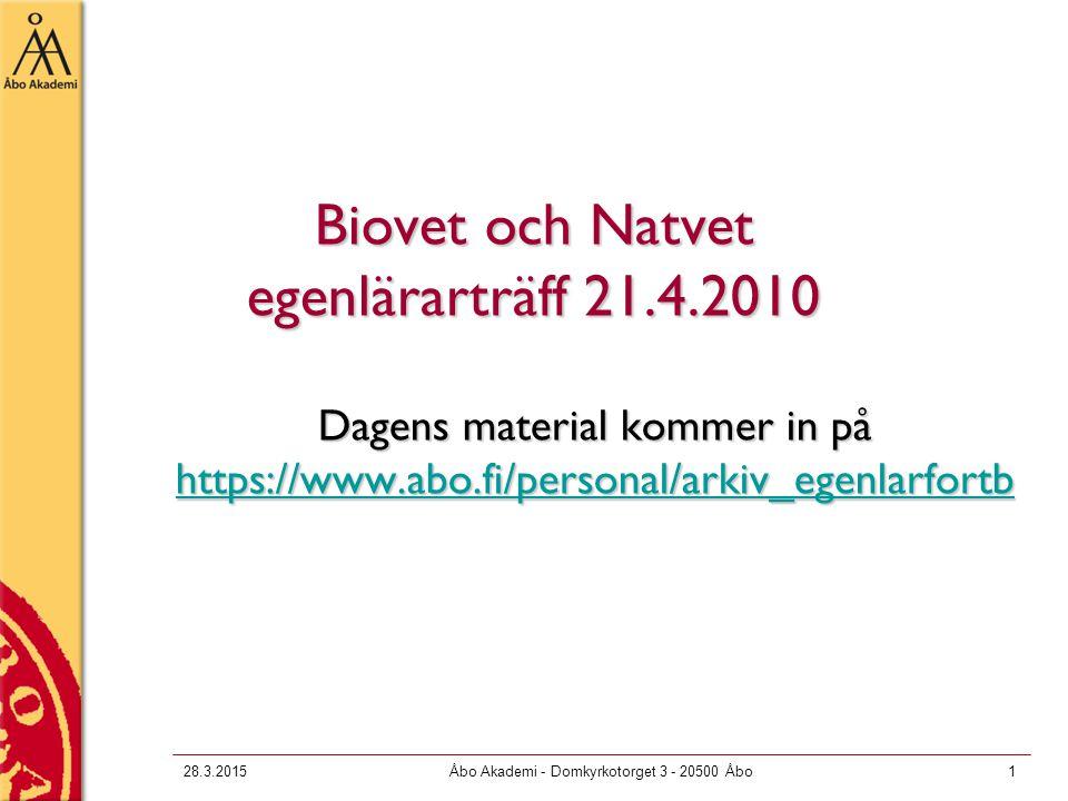 28.3.2015Åbo Akademi - Domkyrkotorget 3 - 20500 Åbo1 Biovet och Natvet egenlärarträff 21.4.2010 Dagens material kommer in på https://www.abo.fi/personal/arkiv_egenlarfortb https://www.abo.fi/personal/arkiv_egenlarfortb