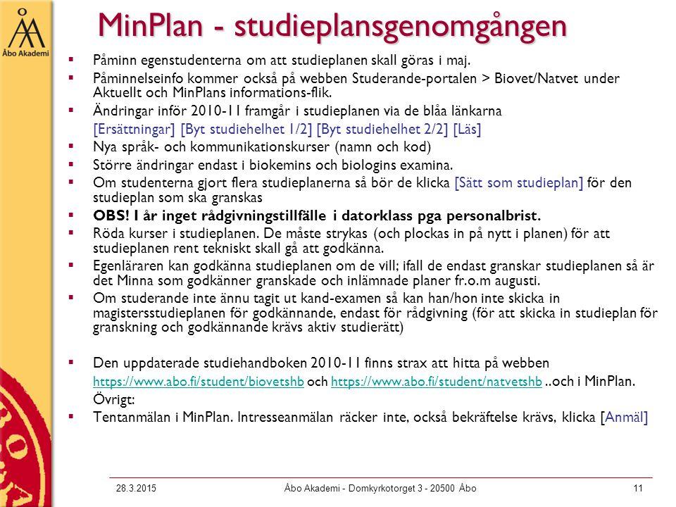 28.3.2015Åbo Akademi - Domkyrkotorget 3 - 20500 Åbo11 MinPlan - studieplansgenomgången  Påminn egenstudenterna om att studieplanen skall göras i maj.