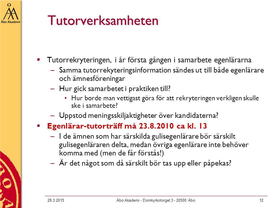 28.3.2015Åbo Akademi - Domkyrkotorget 3 - 20500 Åbo12 Tutorverksamheten  Tutorrekryteringen, i år första gången i samarbete egenlärarna –Samma tutorrekyteringsinformation sändes ut till både egenlärare och ämnesföreningar –Hur gick samarbetet i praktiken till.