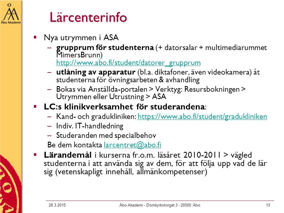 28.3.2015Åbo Akademi - Domkyrkotorget 3 - 20500 Åbo13 Lärcenterinfo  Nya utrymmen i ASA –grupprum för studenterna (+ datorsalar + multimediarummet MimersBrunn) http://www.abo.fi/student/datorer_grupprum http://www.abo.fi/student/datorer_grupprum –utlåning av apparatur (bl.a.