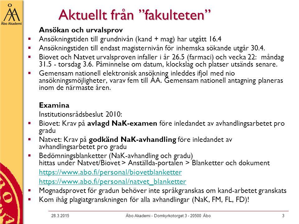 28.3.2015Åbo Akademi - Domkyrkotorget 3 - 20500 Åbo3 Aktuellt från fakulteten Ansökan och urvalsprov  Ansökningstiden till grundnivån (kand + mag) har utgått 16.4  Ansökningstiden till endast magisternivån för inhemska sökande utgår 30.4.