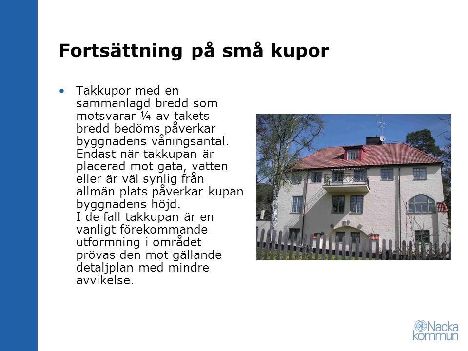 Fortsättning på små kupor Takkupor med en sammanlagd bredd som motsvarar ¼ av takets bredd bedöms påverkar byggnadens våningsantal.