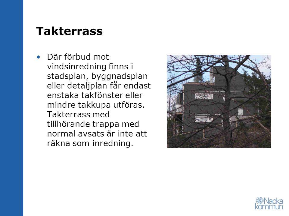 Takterrass Där förbud mot vindsinredning finns i stadsplan, byggnadsplan eller detaljplan får endast enstaka takfönster eller mindre takkupa utföras.