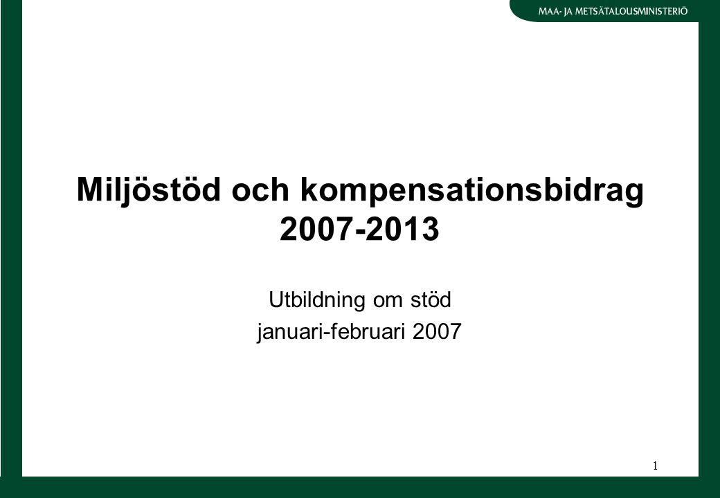 1 Miljöstöd och kompensationsbidrag 2007-2013 Utbildning om stöd januari-februari 2007